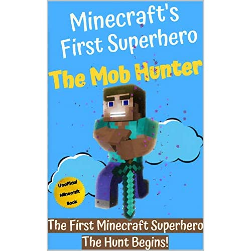 Minecraft's First Superhero:  The Mob Hunter (Unofficial Minecraft Superhero Series) (English Edition)
