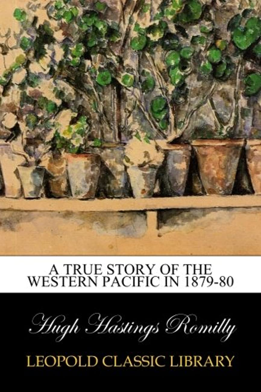 抜け目のないゆりかご修羅場A true story of the Western Pacific in 1879-80