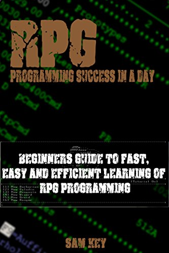 RPG: Programming success in a day: Beginners' guide to fast, easy and efficient learning of...
