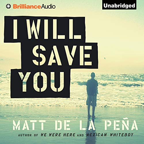 I Will Save You                   By:                                                                                                                                 Matt De La Pena                               Narrated by:                                                                                                                                 Henry Leyva                      Length: 7 hrs and 40 mins     17 ratings     Overall 4.2