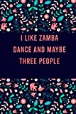 I Like zamba dance and maybe three people: Cute Practice Log Book Tracker for zamba dance lovers, notebook Journal to record scores lesson, christmas ... students and teachers, Floral Design Cover