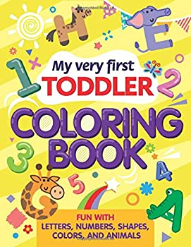 My Very First Toddler Coloring Book  Fun With Letters Shapes Colors and Animals  Coloring Books for Kids Ages 2-4