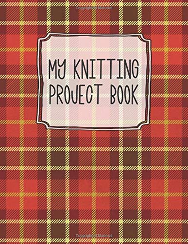 My Knitting Project Book: A Cute Red Plaid Knitting Project & 4:5 Graph Paper Organizer and Notebook. Portable 8.5x11