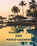 2021 Mexico Calendar: Monthly 2021 Calendar Book with Images of Mexico