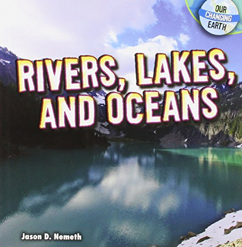 Rivers, Lakes, and Oceans (Our Changing Earth)