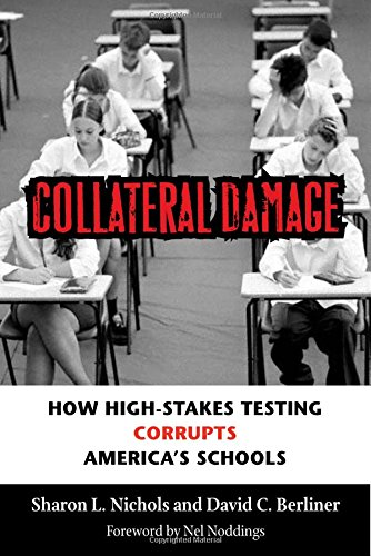 Collateral Damage: How High-Stakes Testing Corrupts...