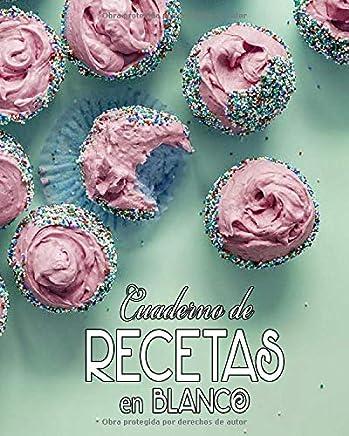 Cuaderno de Recetas en Blanco: Mi Libro de Cocina, Mis Comidas y Postres,