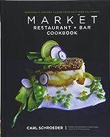 Market Restaurant + Bar Cookbook: Seasonally Inspired Cuisine from Southern California