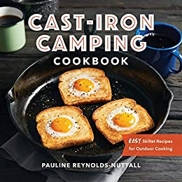 Cast Iron Camping Cookbook: Easy Skillet Recipes for Outdoor Cooking by [Pauline  Reynolds-Nuttall]