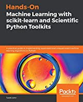 Hands-On Machine Learning with scikit-learn and Scientific Python Toolkits: A practical guide to implementing supervised and unsupervised machine learning algorithms in Python Front Cover