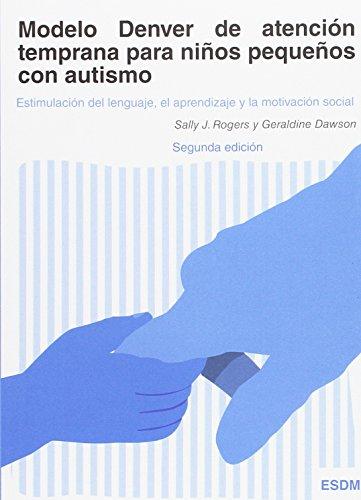 Modelo Denver de atención temprana para niños pequeños con autismo: Estimulación del lenguaje, el aprendizaje y la...