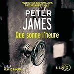 Que sonne l'heure                   De :                                                                                                                                 Peter James                               Lu par :                                                                                                                                 Arnaud Romain                      Durée : 11 h et 37 min     4 notations     Global 4,5