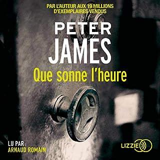 Que sonne l'heure                   De :                                                                                                                                 Peter James                               Lu par :                                                                                                                                 Arnaud Romain                      Durée : 11 h et 37 min     17 notations     Global 4,6
