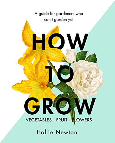 How to Grow: A guide for gardeners who can't garden yet (English Edition)
