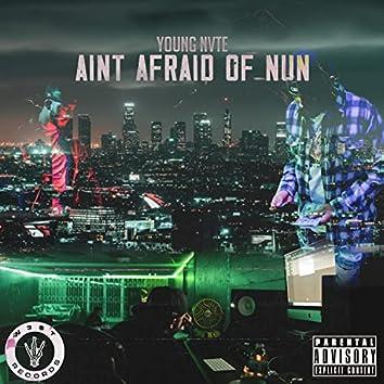 Ain't Afraid Of Nun