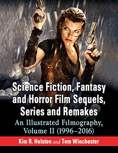 Science Fiction, Fantasy and Horror Film Sequels, Series and Remakes: An Illustrated Filmography, Volume II (1996-2016) (English Edition)
