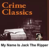 Crime Classics: My Name Is Jack the Ripper