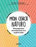 Mon coach naturo - Mon programme sur mesure pour vivre en pleine santé