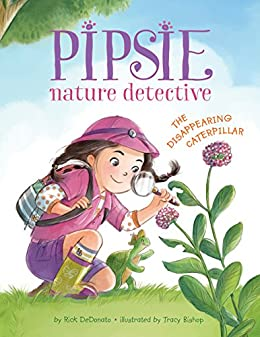 Pipsie, Nature Detective: The Disappearing Caterpillar by [Rick DeDonato, Tracy Bishop]