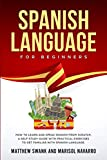 Spanish Language For Beginners: How to learn and speak Spanish from scratch. A self-study guide with practical exercises to get familiar with Spanish language.