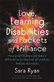 Love, Learning Disabilities and Pockets of Brilliance: How Practitioners Can Make a Difference to the Lives of Children, Families and Adults (English Edition)