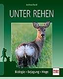 Unter Rehen: Biologie - Bejagung - Hege - Andreas David
