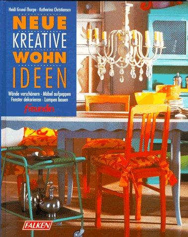Neue kreative Wohnideen. Wände verschönern - Möbel aufpeppen - Fenster dekorieren - Lampen