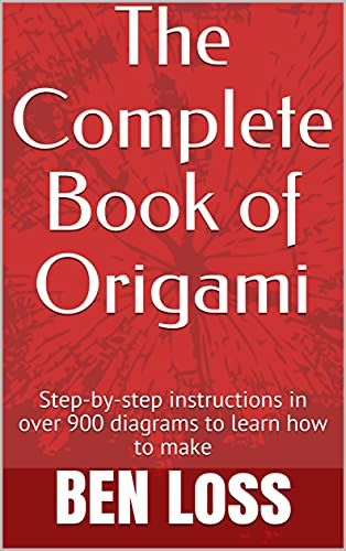 The Complete Book of Origami: Step-by-step instructions in over 900 diagrams to learn how to make (English Edition)