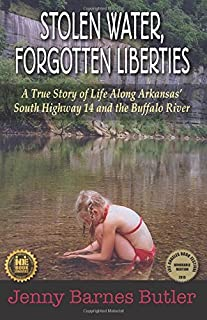 Stolen Water, Forgotten Liberties: A True Story of Life Along Arkansasâ South Highway 14 and the Buffalo River