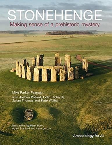 Stonehenge: Making Sense of a Prehistoric Mystery (CBA Archaeology for All)