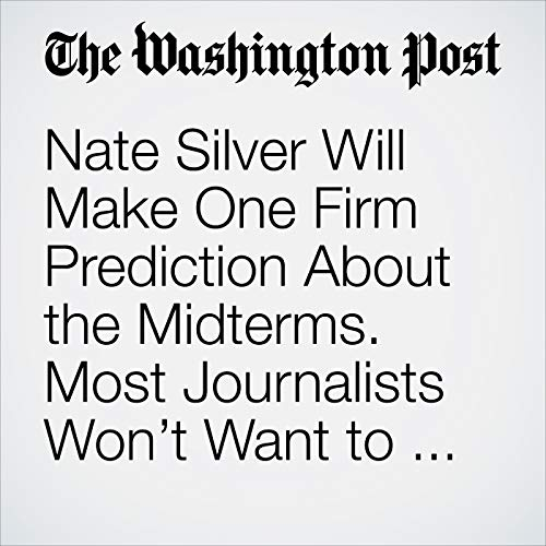 Nate Silver Will Make One Firm Prediction About the Midterms. Most Journalists Won't Want to Hear It. copertina