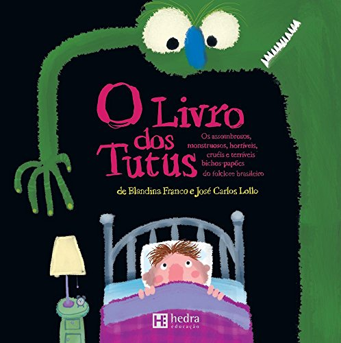 O Livro dos Tutus. Os Assombros, Monstruosos, Horríveis, Cruéis e Terríveis Bichos-Papões do Folclore Brasileiro