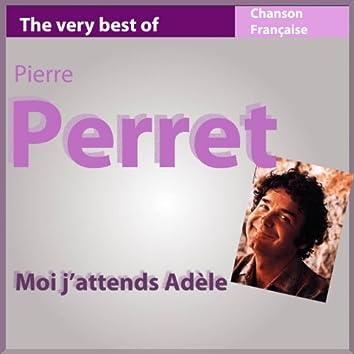 The Very Best of Pierre Perret: Moi j'attends Adèle (Les incontournables de la chanson française)