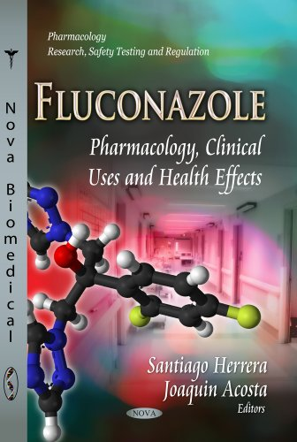 Fluconazole: Pharmacology, Clinical Uses and Health Effects (Pharmacology - Research, Safety Testing and Regulation)