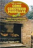 Como Construir Parrillas / How to construct Grills: Haga su propia parrilla y disfrute del mejor asado / Make your own grill and enjoy the best roast