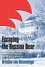 Escaping the Russian Bear: An Estonian Girl's Memoir of Loss and Survival During World War II