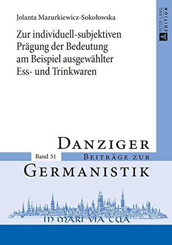 Zur individuell-subjektiven Prägung der Bedeutung am Beispiel ausgewählter Ess- und Trinkwaren (Danziger Beiträge zur Germanistik, Band 51)