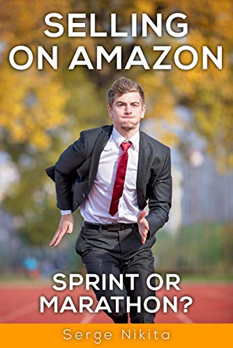 Selling on Amazon - Sprint or Marathon? - How to Sell on Amazon for Beginners - Start Your Own Amazon FBA Business (2019 Edition) (English Edition)