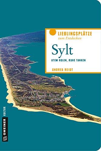 Sylt: Atem holen, Ruhe tanken (Lieblingsplätze im GMEINER-Verlag)