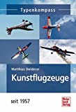 Kunstflugzeuge: seit 1957 (Typenkompass) - Matthias Dolderer