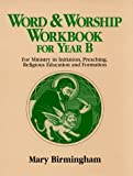 Word and Worship Workbook for Year B: For Ministry in Initiation, Preaching, Religious Education and Formation