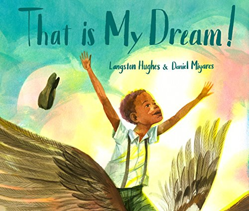 """That Is My Dream!: A picture book of Langston Hughes's """"Dream Variation"""""""
