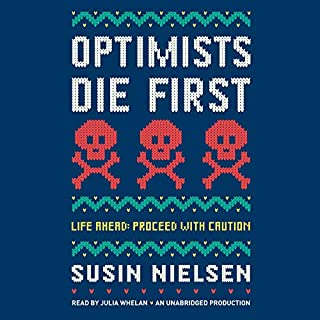 Optimists Die First                   Written by:                                                                                                                                 Susin Nielsen                               Narrated by:                                                                                                                                 Julia Whelan                      Length: 4 hrs and 58 mins     1 rating     Overall 4.0