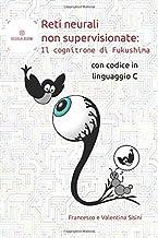 Permalink to Reti neurali non supervisionate: il cognitrone di Fukushima: Con codice in linguaggio C PDF