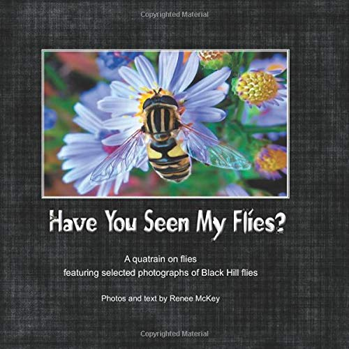 Have You Seen My Flies?: A quatrain on flies featuring selected photographs of Black Hill flies