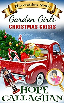 Christmas Crisis: A Cozy Christmas Christian Fiction Novel (Garden Girls - The Golden Years Mystery Series Book 2) by