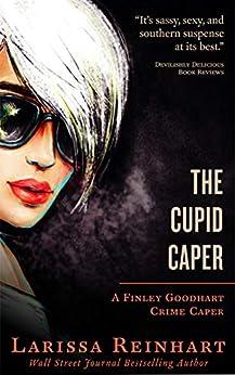 The Cupid Caper (Finley Goodhart Crime Caper Book 1) by [Larissa Reinhart]