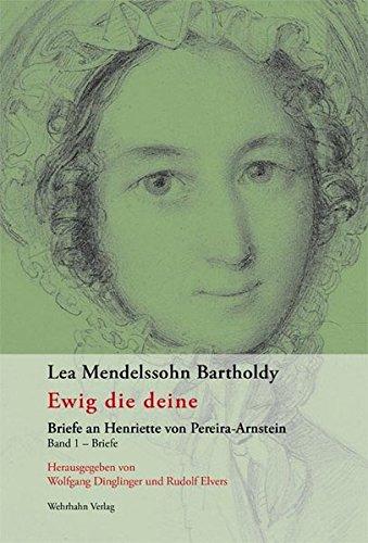 Ewig die deine: Briefe an Henriette von Pereira-Arnstein. Band 1: Briefe - Band 2: Kommentare und Verzeichnisse