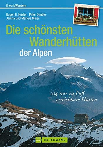 Die schönsten Wanderhütten der Alpen: Über 225 nur zu Fuß erreichbare Hütten für Wanderer, Bergwanderer und Bergsteiger inkl. Wandertouren von Hütte zu ... und DAV-Hüttenbewertung (Erlebnis Wandern)