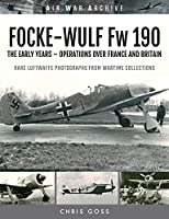 Focke-Wulf Fw 190: The Early Years Operations in the West (Air War Archive)